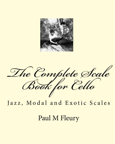The Complete Scale Book for Cello: Jazz, Modal and Exotic Scales