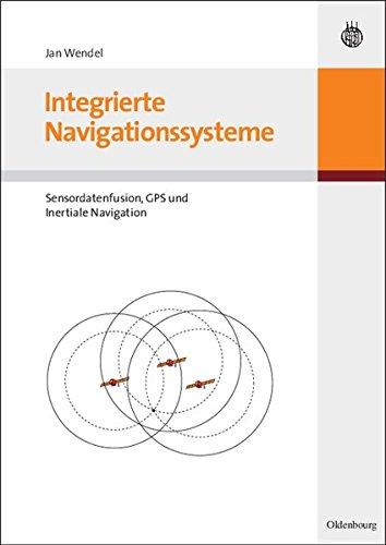 Integrierte Navigationssysteme. Sensordatenfusion, GPS und Inertiale Navigation