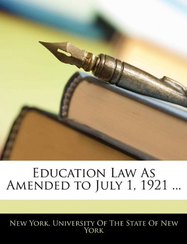 Read Online Education Law as Amended to July 1, 1921 ... ebook