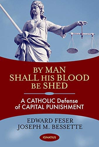 By Man Shall His Blood Be Shed: A Catholic Defense of Capital Punishment (By Man Shall His Blood Be Shed)