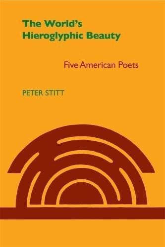 Read Online World's Hieroglyphic Beauty: Five American Poets pdf epub