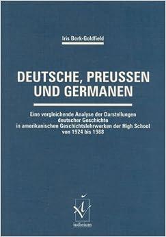 Deutsche, Preussen und Germanen: Eine vergleichende Analyse der Darstellungen deutscher Geschichte in amerikanischen Geschichtslehrwerken der High School von 1924 bis 1988