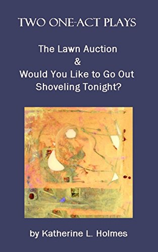 Two One-Act Plays: The Lawn Auction & Would You Like to Go Out Shoveling Tonight? ()