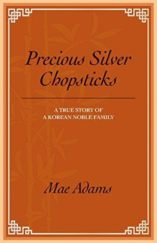 Precious Silver Chopsticks: A True Story of a Korean Noble Family by [Adams, Mae]