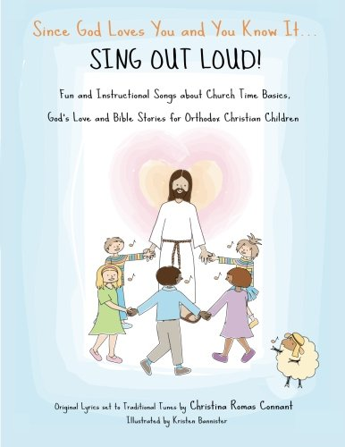 Since God Loves You and You Know It...Sing Out Loud: Fun and Instructional Songs about Church Time Basics, God's Love and Bible Stories for Orthodox Christians ()