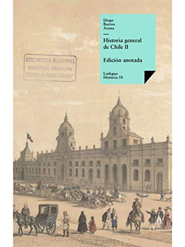 Historia general de Chile II (Memoria) (Spanish Edition)