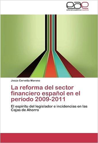 La reforma del sector financiero español en el período 2009-2011: El espíritu del legislador e incidencias en las Cajas de Ahorro: Amazon.es: Jesús Cervetto ...