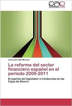 Book La reforma del sector financiero español en el período 2009-2011: El espíritu del legislador e incidencias en las Cajas de Ahorro (Spanish Edition)