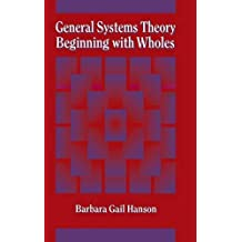 General Systems Theory - Beginning With Wholes