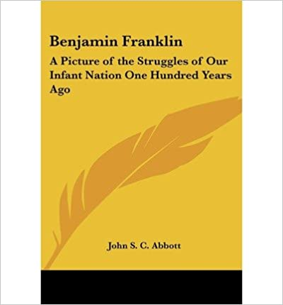 Book Benjamin Franklin: A Picture of the Struggles of Our Infant Nation One Hundred Years Ago- Common
