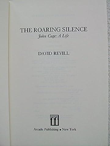 The Roaring Silence: John Cage, A Life