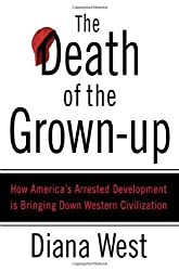 The Death of the Grown-Up: How America's Arrested Development Is Bringing Down Western Civilization by Diana West (2007-08-21)