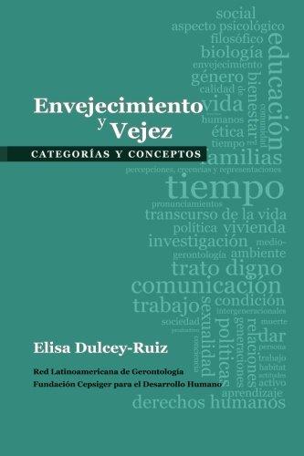 Envejecimiento y vejez: Categorias y conceptos (Spanish Edition) [Elisa Dulcey Ruiz] (Tapa Blanda)