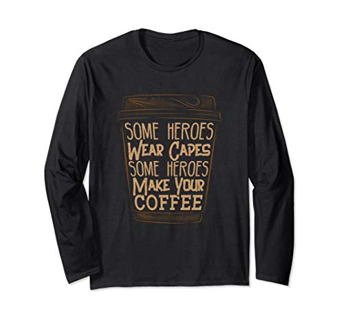 Some Heroes Wear Capes Some Heroes Make Your Coffee T-Shirt ()