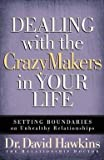 David Hawkins: Dealing with the Crazymakers in Your Life : Setting Boundaries on Unhealthy Relationships (Paperback); 2007 Edition