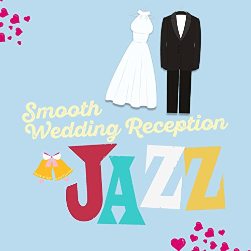 Smooth Wedding Reception Jazz by Wedding Day Music on Amazon Music