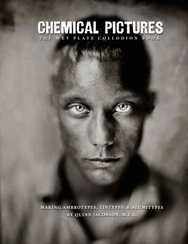 (Chemical Pictures The Wet Plate Collodion Book: Making Ambrotypes, Tintypes & Alumitypes)