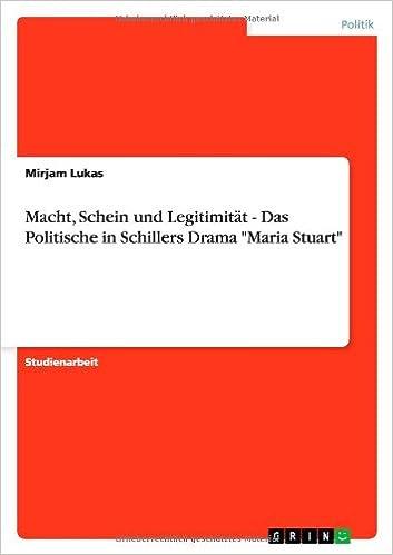 Macht, Schein und Legitimität - Das Politische in Schillers Drama Maria Stuart (German Edition)