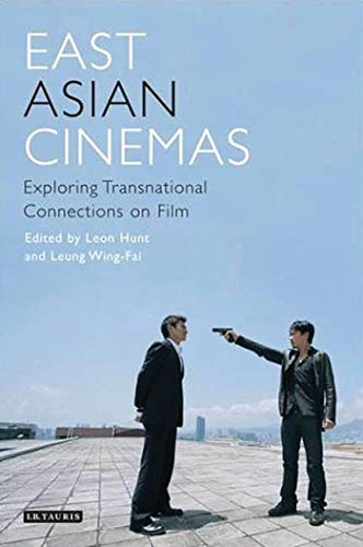 East Asian Cinemas: Exploring Transnational Connections on Film (Tauris World Cinema Series) (Asian Cinema)