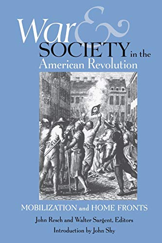 War and Society in the American Revolution: Mobilization and Home Fronts