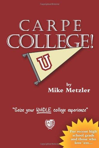 Carpe College! Seize Your Whole College Experience