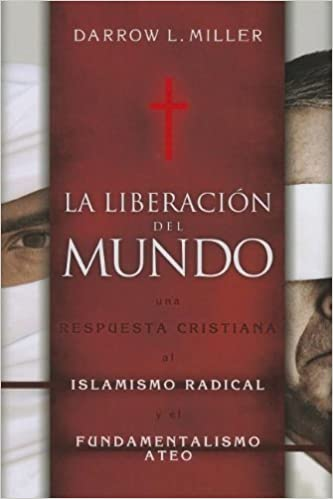 La Liberacion del Mundo: Una Respuesta Cristiana al Islamismo Redical y el Fundimentalismo Ateo (Spanish Edition) by Darrow L. Miller (2013-04-18)