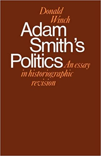 adam smith s politics an essay in historiographic revision  adam smith s politics an essay in historiographic revision cambridge studies in the history and theory of politics donald winch 9780521292887