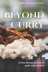 Beyond Curry: A fine dining version of gods own cuisine (Finedinigindian cuisine) (Volume 1)