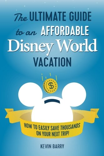 The Ultimate Guide to an Affordable Disney World Vacation: How to Easily Save Thousands on your Next Trip