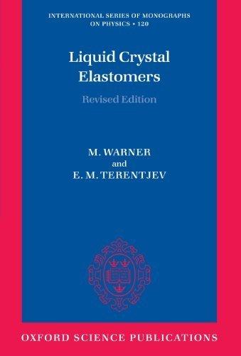 Liquid Crystal Elastomers (The International Series of Monographs on Physics) Revised edition by Warner, Mark, Terentjev, Eugene Michael (2007) Paperback