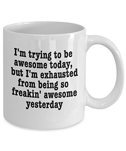 ['I'm Trying To Be Awesome Today, But I'm Exhausted From...' - Funny White 11oz Ceramic Coffee Mug] (Dominatrix Ideas)
