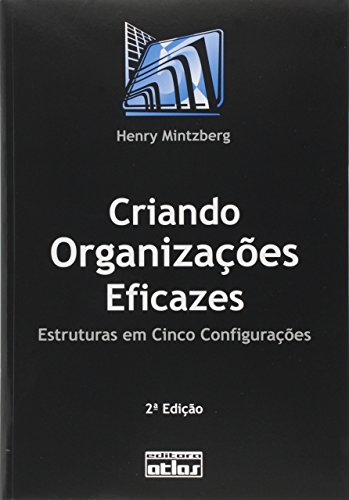 Criando Organizações Eficazes. Estruturas em Cinco Configurações
