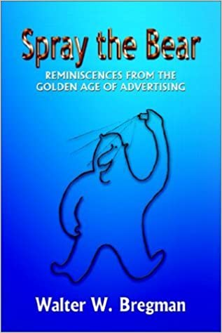 Spray the Bear: Reminiscences From the Golden Age of Advertising by Walter W. Bregman (2002-07-01)