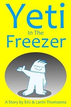 Yeti In The Freezer by [Thomasma, Eric B]