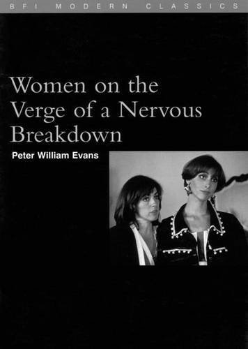 Women on the Verge of a Nervous Breakdown (BFI Modern Classics) by Peter William Evans (1996-10-27)