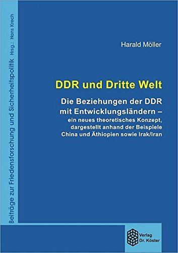 DDR und Dritte Welt: Die Beziehungen der DDR mit Entwicklungsländern - ein neues theoretisches Konzept, dargestellt anhand der Beispiele China und ... zur Friedensforschung und Sicherheitspolitik)