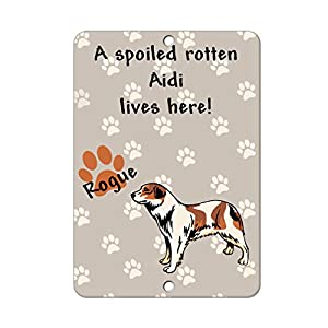 Aluminum Metal Sign Funny Spoiled Rotten AIDI Dog Lives Here Informative Novelty Wall Art Vertical 8INx12IN 17