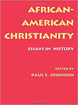 african american christianity essays in history paul e johnson  african american christianity essays in history