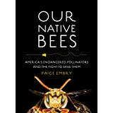 Our Native Bees: America's Endangered Pollinators and the Fight to Save Them