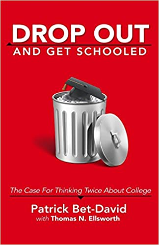 check out c78b3 0bcdf Drop Out And Get Schooled  The Case For Thinking Twice About College   Patrick Bet-David, Thomas N. Ellsworth  9780997441024  Amazon.com  Books
