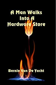 A Man Walks Into A Hardware Store by Bernie Van De Yacht ebook deal