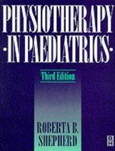 Physiotherapy in Pediatrics, 3e [Paperback] [1995] 3 Ed. Roberta B. Shepherd MA EdD (Columbia) FACP
