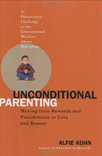 Unconditional Parenting: Moving From Rewards and...