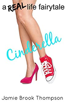 Cinderella: a REAL life fairy tale (A Silver Creek Novella Series Book 1) by [Thompson, Jamie Brook]