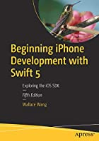 Beginning iPhone Development with Swift 5: Exploring the iOS SDK, 5th Edition Front Cover
