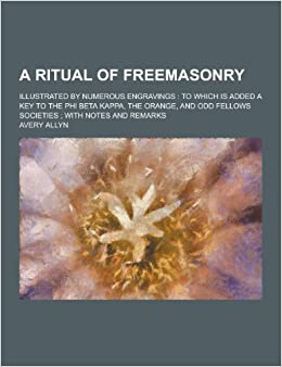 Book A ritual of freemasonry; illustrated by numerous engravings: to which is added a key to the Phi Beta Kappa, the Orange, and Odd Fellows societies ; with notes and remarks