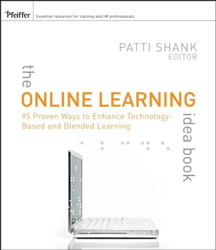 The Online Learning Idea Book, Volume 1: 95 Proven Ways to Enhance Technology-Based and Blended Learning