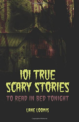 101 True Scary Stories to Read in Bed - True Scary