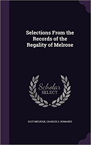 Selections from the Records of the Regality of Melrose