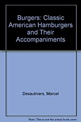 Burgers: Classic American Hamburgers and Their Accompaniments